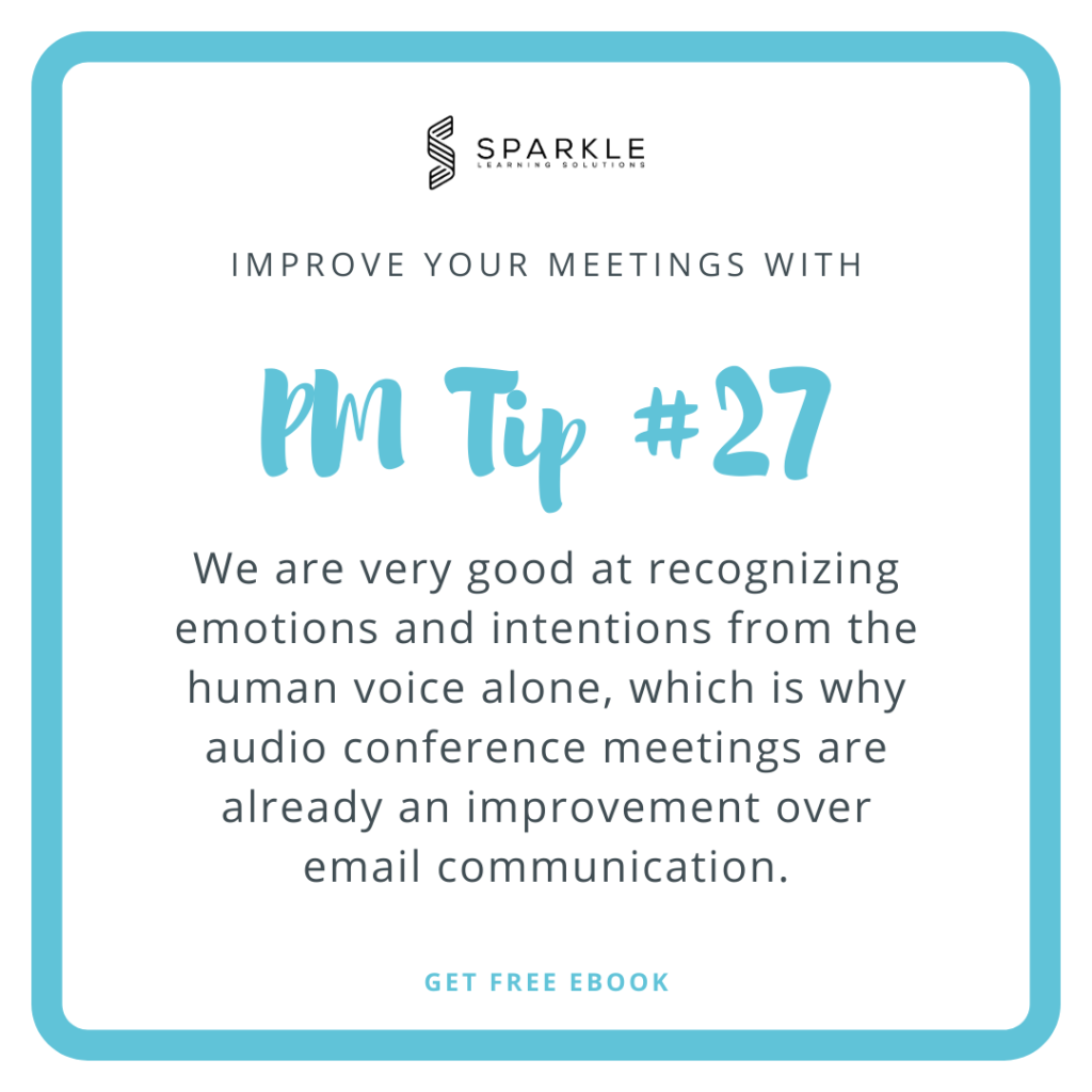 Humans are very good at recognizing emotions and intentions from the human voice alone, which is why audio conference meetings are clearly an improvement and the next step we can take if the only way to communicate until now has been email communication.
